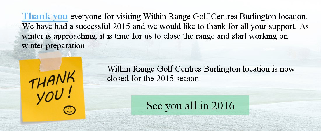 Within Range Golf Centres Burlington Closing date for 2015